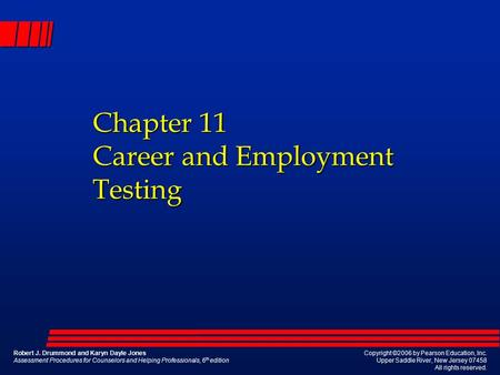 Chapter 11 Career and Employment Testing Robert J. Drummond and Karyn Dayle Jones Assessment Procedures for Counselors and Helping Professionals, 6 th.