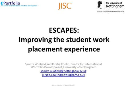 ESCAPES: Improving the student work placement experience Sandra Winfield and Kirstie Coolin, Centre for International ePortfolio Development, University.
