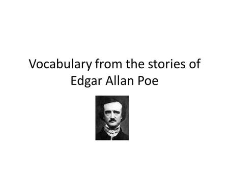 Vocabulary from the stories of Edgar Allan Poe. Aversion: noun Strong dislike Synonyms: hesitance, loathing, reluctance The bachelor had an aversion to.