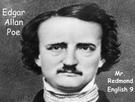 "Edgar Allan Poe Mr. Redmond English 9. In English we will be studying the life and works of Edgar Allan Poe. He is considered the ""American Master of."