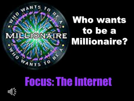 Who wants to be a Millionaire? Focus: The Internet.