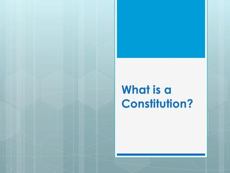 What is a Constitution?. How would you define… In general, a constitution is a document that organizes a government. Think of a constitution as a rule.