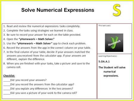 1.Read and review the numerical expressions tasks completely. 2.Complete the tasks using strategies we learned in class. 3.Be sure to record your answer.