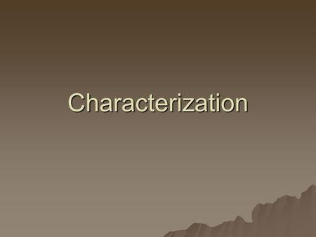 Characterization. What is it?  Way author reveals the personality of the character.  There are two ways to do this.