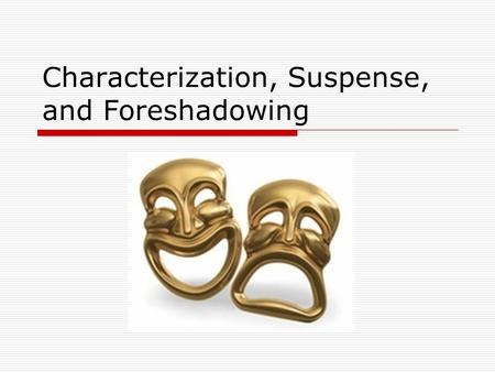 Characterization, Suspense, and Foreshadowing. What is characterization?  The process by which the author reveals information about a character Indirect.