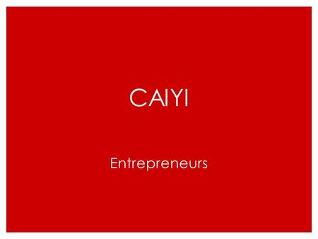CAIYI Entrepreneurs. Learning Objectives ◦ Identify the role of an entrepreneur in developing a new venture ◦ Understand the key characteristics of an.