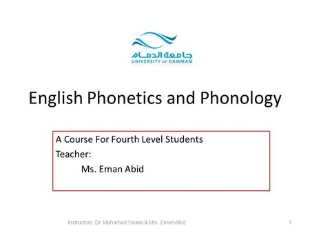 English Phonetics and Phonology A Course For Fourth Level Students Teacher: Ms. Eman Abid Instructors: Dr. Mohamed Younis & Mrs. Emen Abid 1.