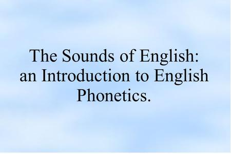The Sounds of English: an Introduction to English Phonetics.