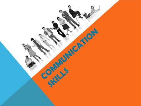 COMMUNICATION SKILLS. A process through which two or more people exchange information.