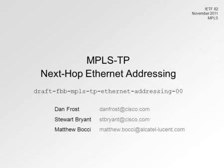 MPLS-TP Next-Hop Ethernet Addressing draft-fbb-mpls-tp-ethernet-addressing-00 Dan Stewart Matthew