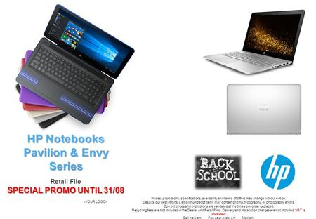 HP Notebooks Pavilion & Envy Series Retail File SPECIAL PROMO UNTIL 31/08 -YOUR LOGO- Prices, promotions, specifications, availability and terms of offers.