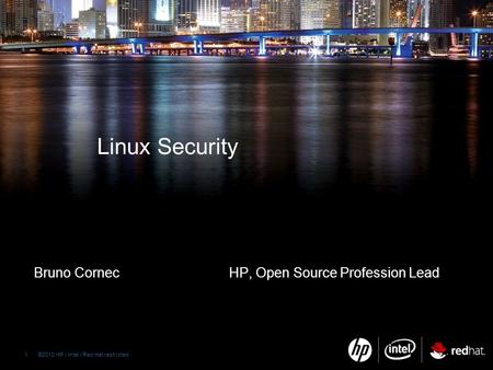 ©2009 HP Confidential 1 ©2010 HP / Intel / Red Hat restricted 1 Bruno CornecHP, Open Source Profession Lead Linux Security.