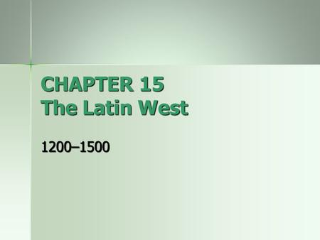 CHAPTER 15 The Latin West 1200–1500. Rural Growth and Crisis Peasants and Population In 1200 c.e. most Europeans were peasants In 1200 c.e. most Europeans.