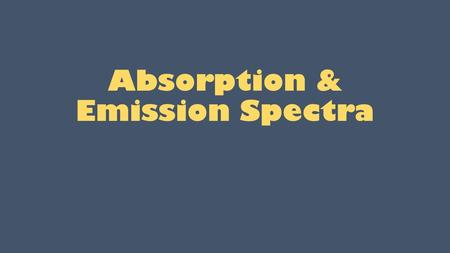 Absorption & Emission Spectra. Emission Spectrum Hot, glowing objects emit a continuous spectrum of light  temperature. Fill a tube a glass tube with.