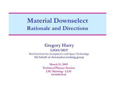 Material Downselect Rationale and Directions Gregory Harry LIGO/MIT Kavli Institute for Astrophysics and Space Technology On behalf of downselect working.