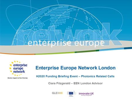 Title Sub-title PLACE PARTNER'S LOGO HERE European Commission Enterprise and Industry Enterprise Europe Network London H2020 Funding Briefing Event – Photonics.