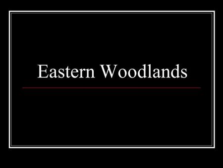 Eastern Woodlands. Tribe A group of families bound together under a single leadership.