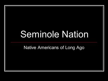 Seminole Nation Native Americans of Long Ago. Eastern Woodlands.