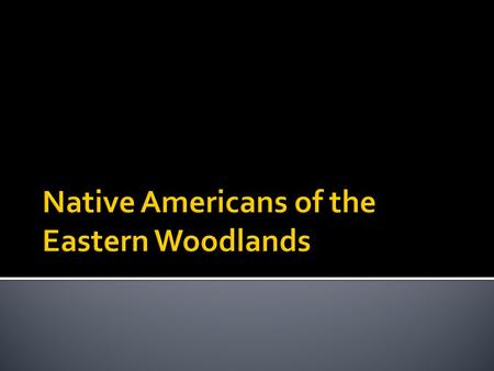  8-1.1 Summarize the collective and individual aspects of the Native American culture of the Eastern Woodlands tribal group, including the Catawba, Cherokee,
