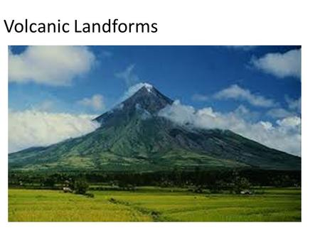 Volcanic Landforms. Shield Volcanoes Lava pours out of vent and hardens on top of previous layers Gradually building a wide, gently sloping mountain Hawaiian.