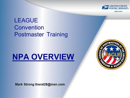 LEAGUE Convention Postmaster Training NPA OVERVIEW Mark Strong