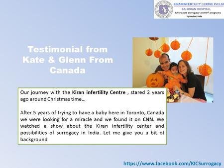Testimonial from Kate & Glenn From Canada Our journey with the Kiran infertility Centre, stared 2 years ago around Christmas time… After 5 years of trying.