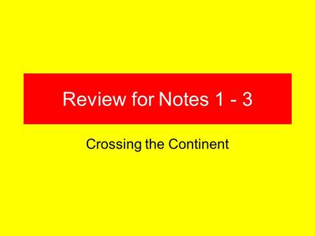 "Review for Notes 1 - 3 Crossing the Continent. What is the word that means ""good for growing crops?"" Fertile."