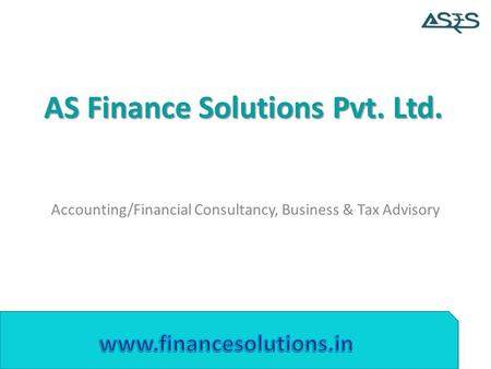 AS Finance Solutions Pvt. Ltd. Accounting/Financial Consultancy, Business & Tax Advisory.