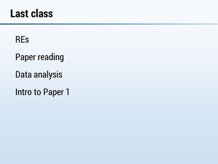 Last class REs Paper reading Data analysis Intro to Paper 1.