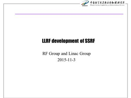 LLRF development of SSRF RF Group and Linac Group 2015-11-3.