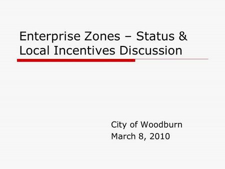 Enterprise Zones – Status & Local Incentives Discussion City of Woodburn March 8, 2010.