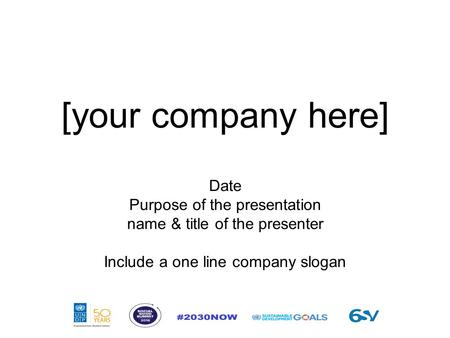 [your company here] Date Purpose of the presentation name & title of the presenter Include a one line company slogan.