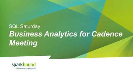 SQL Saturday Business Analytics for Cadence Meeting.
