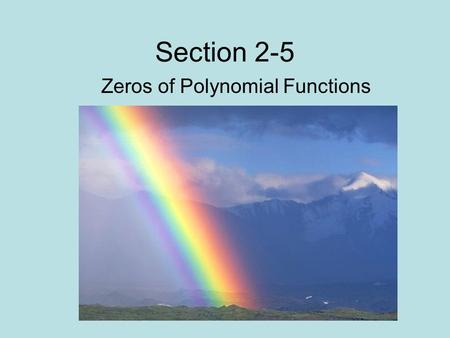 Section 2-5 Zeros of Polynomial Functions. 1. Find all the zeros of and write the polynomial as a product of linear factors.