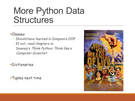 More Python Data Structures  Classes ◦ Should have learned in Simpson's OOP ◦ If not, read chapters in Downey's Think Python: Think like a Computer Scientist.