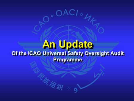 An Update Of the ICAO Universal Safety Oversight Audit Programme An Update Of the ICAO Universal Safety Oversight Audit Programme.