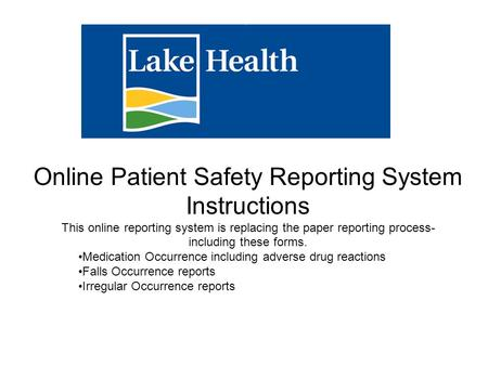 Online Patient Safety Reporting System Instructions This online reporting system is replacing the paper reporting process- including these forms. Medication.