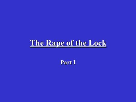 The Rape of the Lock Part I. Choose one of the following card games and… Describe the rules and how you play the game— if you have never played any of.
