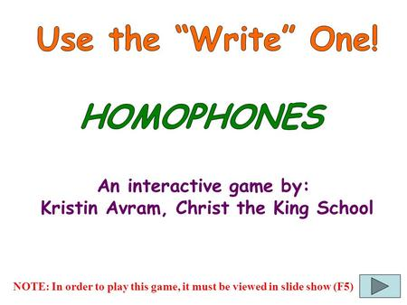 An interactive game by: Kristin Avram, Christ the King School NOTE: In order to play this game, it must be viewed in slide show (F5)
