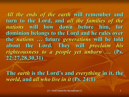 23 - God's heart for the nations (1)1 All the ends of the earth will remember and turn to the Lord, and all the families of the nations will bow down before.