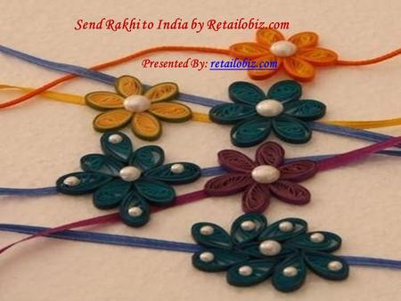 Send Rakhi to India by Retailobiz.com Presented By: retailobiz.comretailobiz.com.