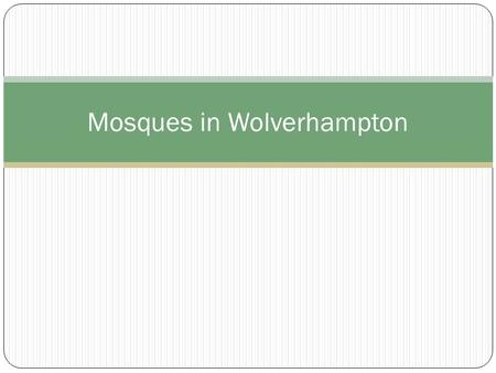 Mosques in Wolverhampton. Location of Mosques Notice the concentration of mosques in the areas that Muslims live in Wolverhampton in the North West areas.