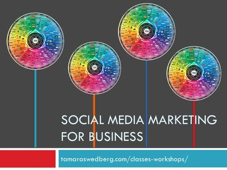 Tamaraswedberg.com/classes-workshops/ SOCIAL MEDIA MARKETING FOR BUSINESS.