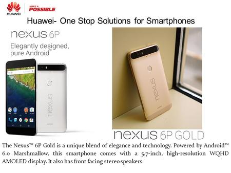 The Nexus™ 6P Gold is a unique blend of elegance and technology. Powered by Android™ 6.0 Marshmallow, this smartphone comes with a 5.7-inch, high-resolution.