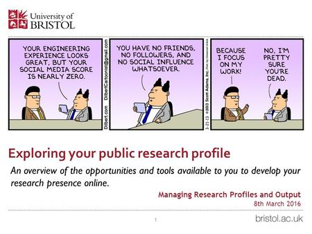 Exploring your public research profile An overview of the opportunities and tools available to you to develop your research presence online. 1 Managing.