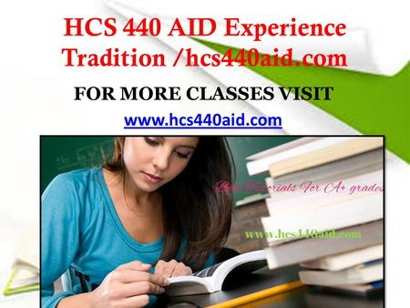 HCS 440 AID Experience Tradition /hcs440aid.com FOR MORE CLASSES VISIT