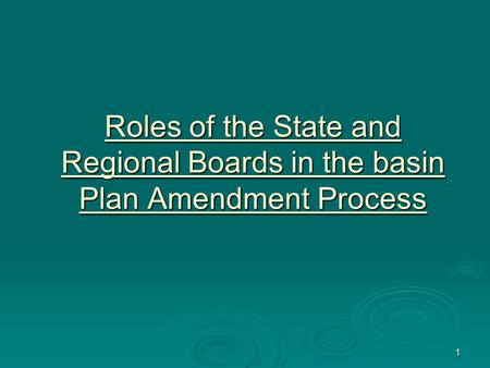 1 Roles of the State and Regional Boards in the basin Plan Amendment Process.