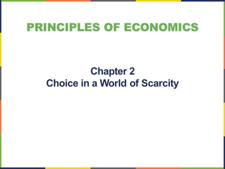 PRINCIPLES OF ECONOMICS Chapter 2 Choice in a World of Scarcity.