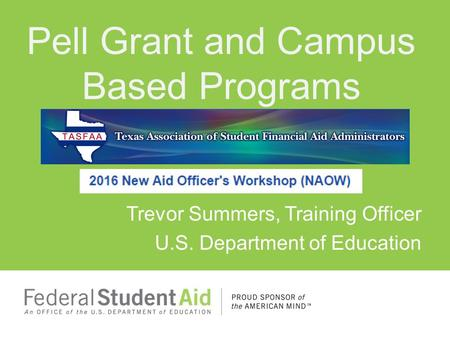 Trevor Summers, Training Officer U.S. Department of Education Pell Grant and Campus Based Programs.