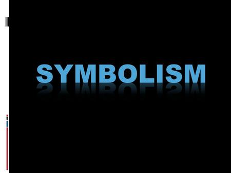 WHAT IS SYMBOLISM? Giving meaning to certain objects or ideas Using symbols to represent ideas or qualities.